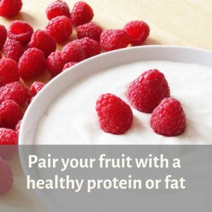 Pair your fruit with a healthy protein or far